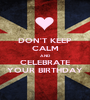 DON'T KEEP CALM AND CELEBRATE YOUR BIRTHDAY - Personalised Poster A1 size