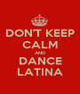 DON'T KEEP CALM AND DANCE LATINA - Personalised Poster A1 size
