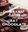 DON'T KEEP CALM AND EAT CHOCOLATE - Personalised Poster A1 size