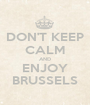 DON'T KEEP CALM AND ENJOY BRUSSELS - Personalised Poster A1 size