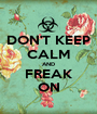 DON'T KEEP CALM AND FREAK ON - Personalised Poster A1 size