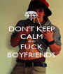 DON'T KEEP CALM AND FUCK BOYFRIENDS - Personalised Poster A1 size