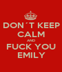 DON´T KEEP CALM AND FUCK YOU EMILY - Personalised Poster A1 size