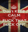 Don't KEEP CALM AND FUCK YOU, FUCK THAT, FUCK THIS FUCK OFF! - Personalised Poster A1 size
