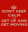 DON'T KEEP CALM AND GET UP AND GET MOVING - Personalised Poster A1 size