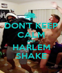DON'T KEEP CALM AND HARLEM SHAKE - Personalised Poster A1 size
