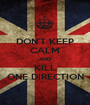 DON'T KEEP CALM AND KILL ONE DIRECTION - Personalised Poster A1 size