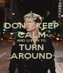 DON'T KEEP CALM AND LISTEN TO TURN AROUND - Personalised Poster A1 size