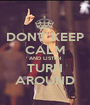 DON'T KEEP CALM AND LISTEN TURN AROUND - Personalised Poster A1 size