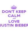 DON'T KEEP CALM and LOVE JUSTIN BIEBER - Personalised Poster A1 size