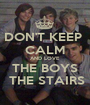 DON'T KEEP  CALM AND LOVE THE BOYS  THE STAIRS - Personalised Poster A1 size