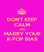 DON'T KEEP CALM AND MARRY YOUR K-POP BIAS - Personalised Poster A1 size