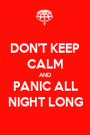 DON'T KEEP CALM AND PANIC ALL NIGHT LONG - Personalised Poster A1 size