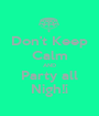 Don't Keep Calm AND Party all Nigh!¡ - Personalised Poster A1 size
