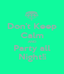 Don't Keep Calm AND Party all Night!¡ - Personalised Poster A1 size