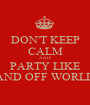 DON'T KEEP CALM AND PARTY LIKE AND OFF WORLD - Personalised Poster A1 size
