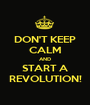DON'T KEEP CALM AND START A REVOLUTION! - Personalised Poster A1 size
