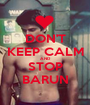 DON'T KEEP CALM AND STOP BARUN - Personalised Poster A1 size