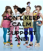 DON'T KEEP CALM AND SUPPORT 2NE1 - Personalised Poster A1 size