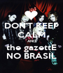 DON'T KEEP CALM AND the gazettE NO BRASIL - Personalised Poster A1 size