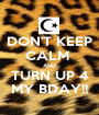 DON'T KEEP CALM  AND TURN UP 4 MY BDAY!! - Personalised Poster A1 size