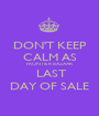 DON'T KEEP CALM AS FRONTIER BAZAAR  LAST DAY OF SALE - Personalised Poster A1 size