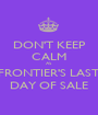 DON'T KEEP CALM AS FRONTIER'S LAST DAY OF SALE - Personalised Poster A1 size