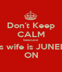 Don't Keep CALM beacuse Niall's wife is JUNELEA   ON - Personalised Poster A1 size
