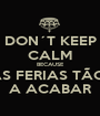 DON´T KEEP CALM BECAUSE AS FERIAS TÃO  A ACABAR - Personalised Poster A1 size