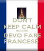 DON'T KEEP CALM BECAUSE DEVO FARE FRANCESE  - Personalised Poster A1 size