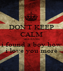 DON'T KEEP CALM BECAUSE i found a boy how i love you more - Personalised Poster A1 size