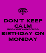 DON'T KEEP CALM BECAUSE IT'S AMANDA'S BIRTHDAY ON MONDAY - Personalised Poster A1 size