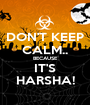 DON'T KEEP CALM.. BECAUSE IT'S HARSHA! - Personalised Poster A1 size