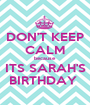 DON'T KEEP CALM because ITS SARAH'S BIRTHDAY  - Personalised Poster A1 size