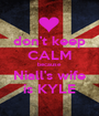 don't keep CALM because Niall's wife is KYLE - Personalised Poster A1 size