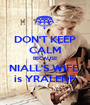 DON'T KEEP CALM BECAUSE NIALL'S WIFE  is YRALENE - Personalised Poster A1 size
