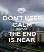 DON'T KEEP CALM BECAUSE  THE END IS NEAR - Personalised Poster A1 size