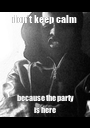 don't keep calm  because the party is here - Personalised Poster A1 size