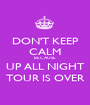 DON'T KEEP CALM BECAUSE UP ALL NIGHT TOUR IS OVER - Personalised Poster A1 size