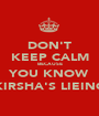 DON'T KEEP CALM BECAUSE YOU KNOW KIRSHA'S LIEING - Personalised Poster A1 size