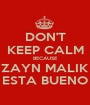 DON'T KEEP CALM BECAUSE ZAYN MALIK ESTA BUENO - Personalised Poster A1 size