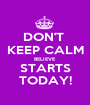 DON'T  KEEP CALM BELIEVE STARTS TODAY! - Personalised Poster A1 size