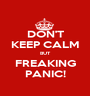 DON'T KEEP CALM BUT FREAKING PANIC! - Personalised Poster A1 size