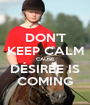 DON'T KEEP CALM CAUSE DÉSIRÉE IS COMING - Personalised Poster A1 size