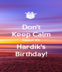 Don't Keep Calm Cause' it's Hardik's Birthday! - Personalised Poster A1 size