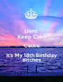 Don't  Keep Calm Cause It's My 18th Birthday Bitches - Personalised Poster A1 size