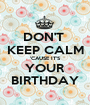 DON'T  KEEP CALM 'CAUSE IT'S YOUR BIRTHDAY - Personalised Poster A1 size