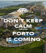 DON'T KEEP CALM CAUSE PORTO IS COMING - Personalised Poster A1 size
