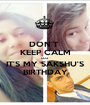 DON'T  KEEP CALM COZ IT'S MY SAKSHU'S BIRTHDAY - Personalised Poster A1 size