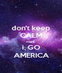 don't keep CALM cozz  i, GO AMERICA - Personalised Poster A1 size